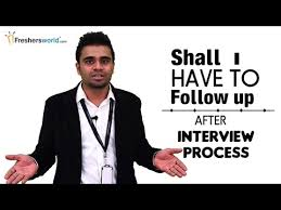 detail for follow up i how to follow up after you finish your interview process the first thing after interview is that we all are excited to know about results