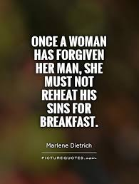 Once a woman has forgiven her man, she must not reheat his sins ...