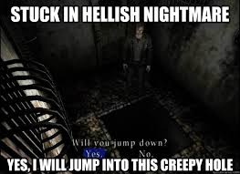 Silent Hill Logic memes | quickmeme via Relatably.com