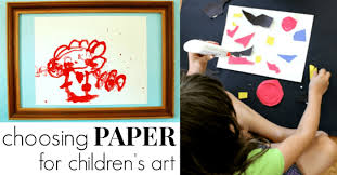 Choosing <b>Paper</b> for Children - The <b>Best Papers</b> for Kids Art