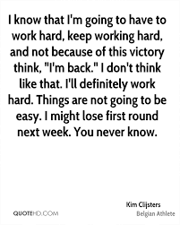 kim clijsters quotes quotehd i know that i m going to have to work hard keep working hard