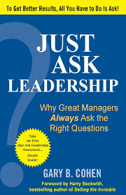 just ask leadership why great managers always ask the right just ask leadership why great managers always ask the right questions gary b cohen 9781259584893 amazon com books