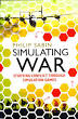 Simulating War: Studying Conflict Through Simulation Games (2012)