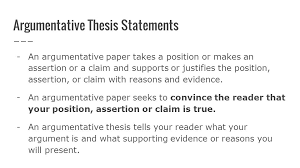 writing persuasive essays how to write thesis statements identify  argumentative thesis statements an argumentative paper takes a position or makes an assertion or a