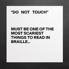 "Image result for ""do not touch"" must be one of the"