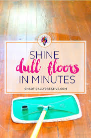 shine dull floors in minutes chaotically creative shine dull floors in minutes