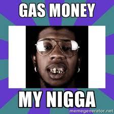 Gas Money My nigga - Trinidad James | Meme Generator via Relatably.com