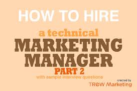 how to hire a technical marketing manager part 2