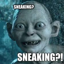 Sneaking? Sneaking?! - Misc - quickmeme via Relatably.com