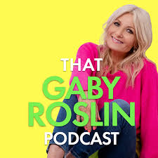 That Gaby Roslin Podcast