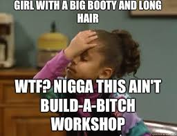 Niggas be wanting a lightskin girl with a big booty and long hair ... via Relatably.com