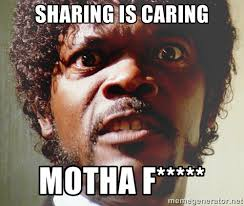 sharing is caring motha f***** - Mad Samuel L Jackson | Meme Generator via Relatably.com