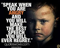 Speak when you are angry and you will make the best speech you ...