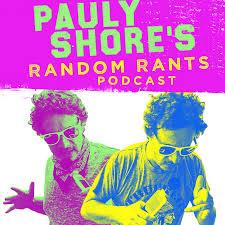 Pauly Shore's Random Rants