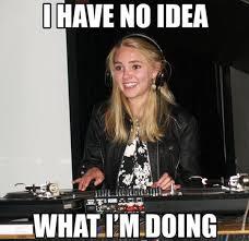 I Have No Idea What I'm Doing | Know Your Meme via Relatably.com