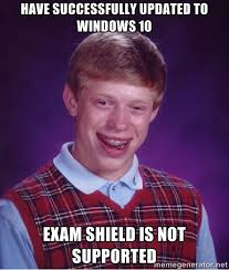 HAVE SUCCESSFULLY UPDATED TO WINDOWS 10 EXAM SHIELD IS NOT ... via Relatably.com