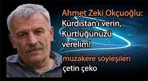Ahmet Zeki Okçuoğlu: Kürdistan'ı verin, Kürtlüğünüzü verelim! Ahmet Zeki Okçuoğlu: Kürdistan ı verin, Kürtlüğünüzü verelim! - ahmet_zeki_okcuoglu_muzakere-soylesiler_cetin_ceko-9b9b-7a48-8503
