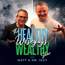The Healthy Wealthy Wiseguys Show