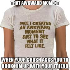 That Awkward Moment When Your Crush Asks You To Hook Him Up With ... via Relatably.com
