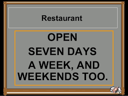 Image result for OPEN SEVEN DAYS A WEEK AND WEEKENDS