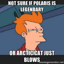 Not sure if Polaris is legendary Or Arctic Cat just blows ... via Relatably.com