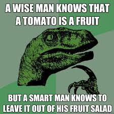 A Wise man knows that a tomato is a fruit But a smart man knows to ... via Relatably.com