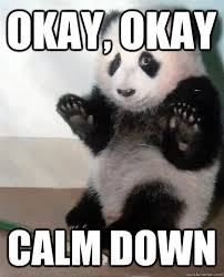 Okay, okay Calm down - Calming Panda - quickmeme via Relatably.com