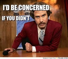 i'd be concerned ... - Ron Burgundy Meme Generator Captionator via Relatably.com