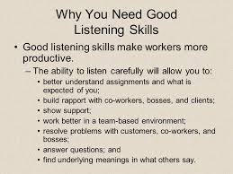 How to Be Competitive in Today's Workplace Today's work place is ... Why You Need Good Listening Skills Good listening skills make workers more productive. –The