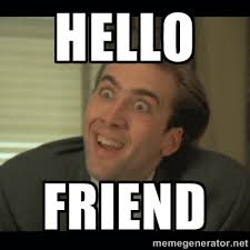HELLO FRIEND - Nick Cage | Meme Generator via Relatably.com