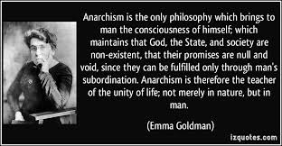 Anarchism is the only philosophy which brings to man the ...