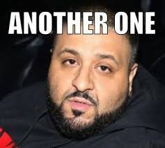 Image result for dj khaled another one meme