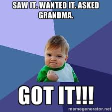 saw it. wanted it. asked grandma. got it!!! - Success Kid | Meme ... via Relatably.com