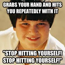 "Grabs your hand and hits you repeatedly with it ""Stop hitting ... via Relatably.com"