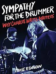 Sympathy for the Drummer: Why <b>Charlie Watts</b> Matters: Edison, Mike ...