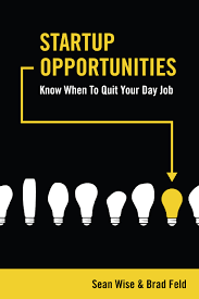 startup opportunities know when to quit your day job sean wise startup opportunities know when to quit your day job sean wise brad feld dave heal 9781941018002 amazon com books