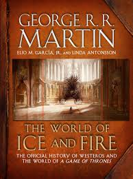a song of ice and fire george r r martin the world of ice and fire the official history of westeros and the world of