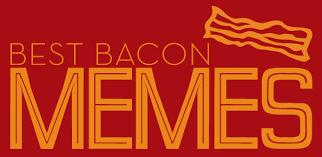 Best <b>Bacon</b> Memes - <b>Bacon</b> today   <b>Bacon</b> today
