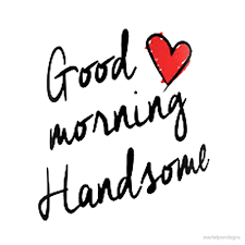 Image result for good morning handsome