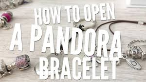 How To Open A PANDORA <b>Bracelet</b> | Tips for Beginners - YouTube