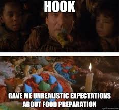 Hook gave me unrealistic expectations about food preparation ... via Relatably.com
