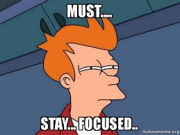 must.... stay... focused.. - Futurama Fry | Make a Meme via Relatably.com