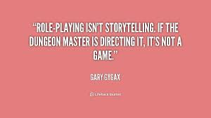 Role-playing isn't storytelling. If the dungeon master is ... via Relatably.com