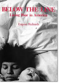 below the line eugene richards below the line is a collection of 14 photographic and textual essays that nbsp depicts the