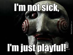 I'm Not Sick, I'm Just Playful by golden.eagle.37853734 - Meme Center via Relatably.com
