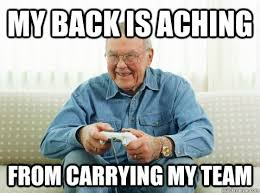 My back is aching from carrying my team - Hip Grandpa - quickmeme via Relatably.com