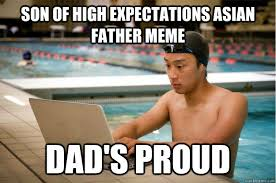 son of High Expectations Asian Father meme Dad's proud ... via Relatably.com