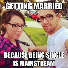 Getting Married because being single is mainstream - Hipster ... via Relatably.com