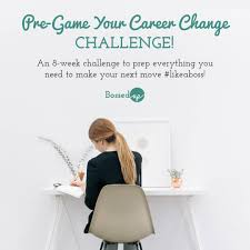 pre game your career change challenge bossed up