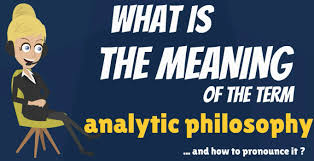 what is analytic philosophy what does analytic philosophy mean what does analytic philosophy mean